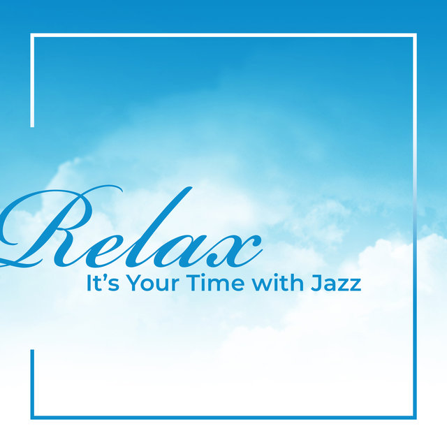 Relax (It's Your Time with Jazz)