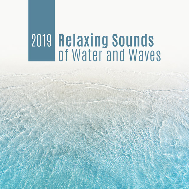 2019 Relaxing Sounds of Water and Waves: Sounds of Nature, New Age Deep Sounds, Relaxing Ambient, Rest a Bit