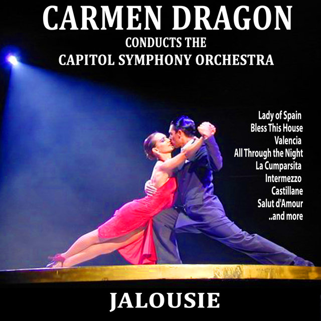 Jalousie: Carmen Dragon Conducts the Capitol Symphony Orchestra