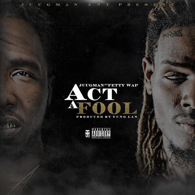 Act a Fool (feat. Fetty Wap)