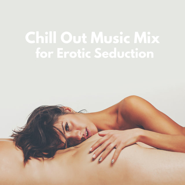 Chill Out Music Mix for Erotic Seduction