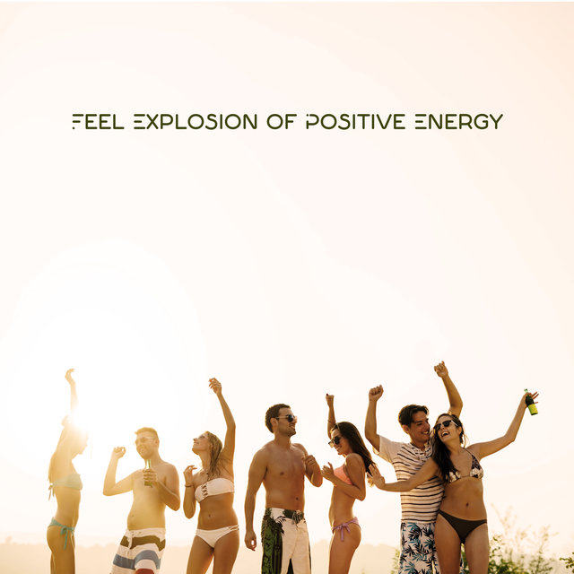 Feel Explosion of Positive Energy – Chill Out Music, Night Music, Party Vibes, Summer Chillax