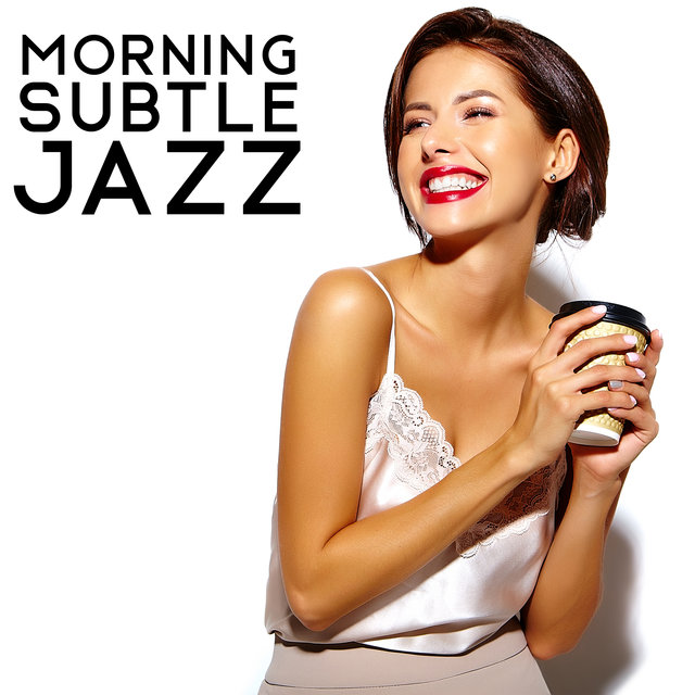 Morning Subtle Jazz - Chilling with Jazz, Easy Listening, Rest