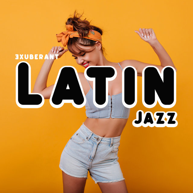 Exuberant Latin Jazz – Dance Party Music Collection, Salsa, Sensual Vibes