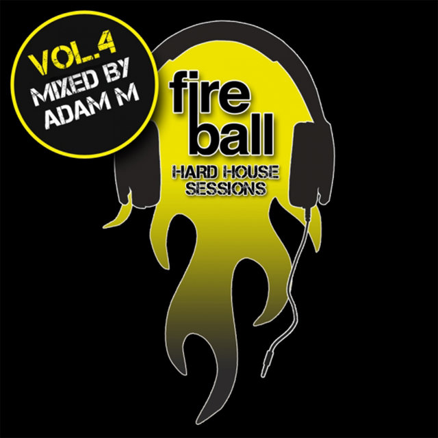 Fireball: Hard House Sessions, Vol. 4 (Mixed by Adam M)