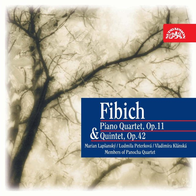 Fibich: Piano Quartet and Quintet
