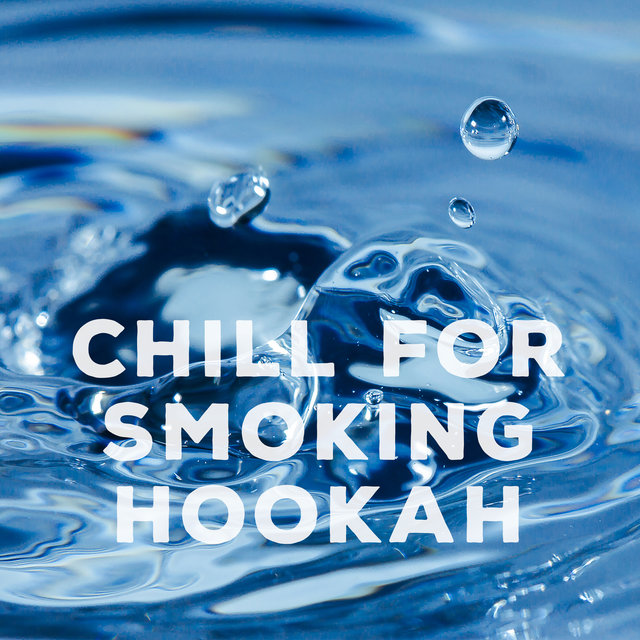 Chill for Smoking Hookah – Relax, Calm Down and Spaced Out with Chillout Music