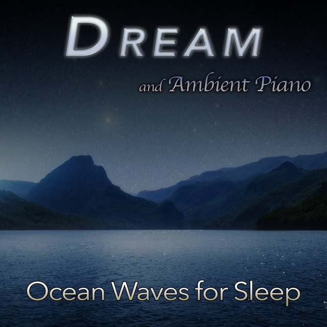 Dream: Ambient Piano and Ocean Waves For Sleep
