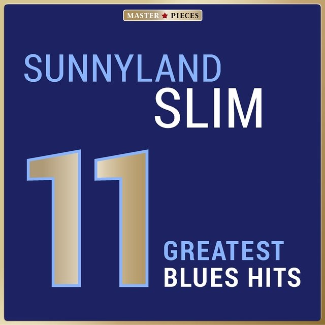 Masterpieces Presents Sunnyland Slim: 11 Greatest Blues Hits