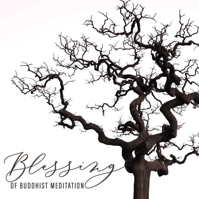 Blessing of Buddhist Meditation - Collection of New Age Spiritual Music Dedicated to Meditation and Yoga, Spirituality, Ambient Streams, Therapy for Relaxation, Serenity and Balance