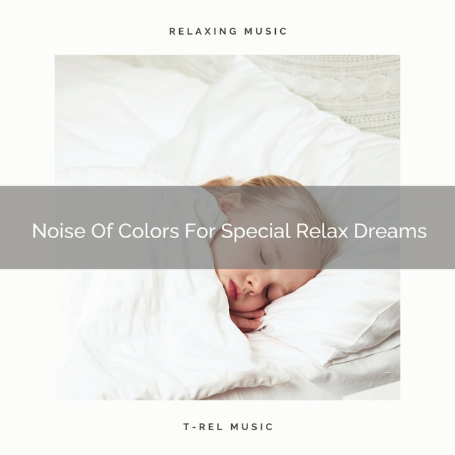 Noise Of Colors For Special Relax Dreams