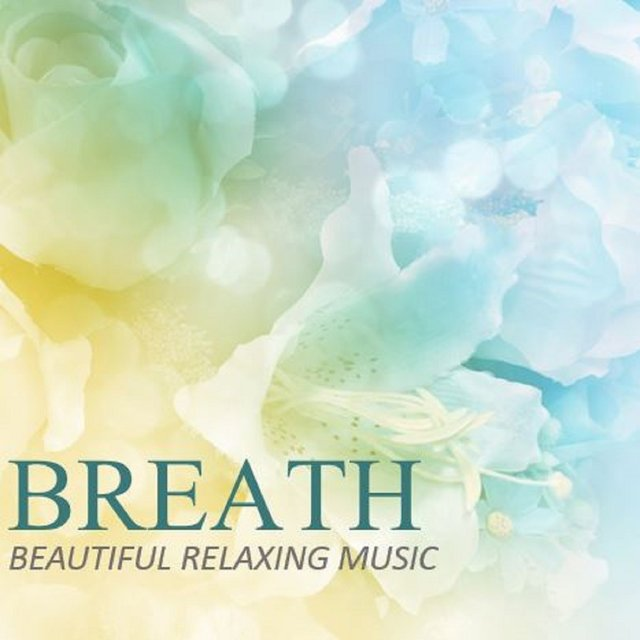 Breath: Beautiful Relaxing Music