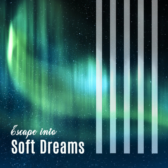 Escape into Soft Dreams
