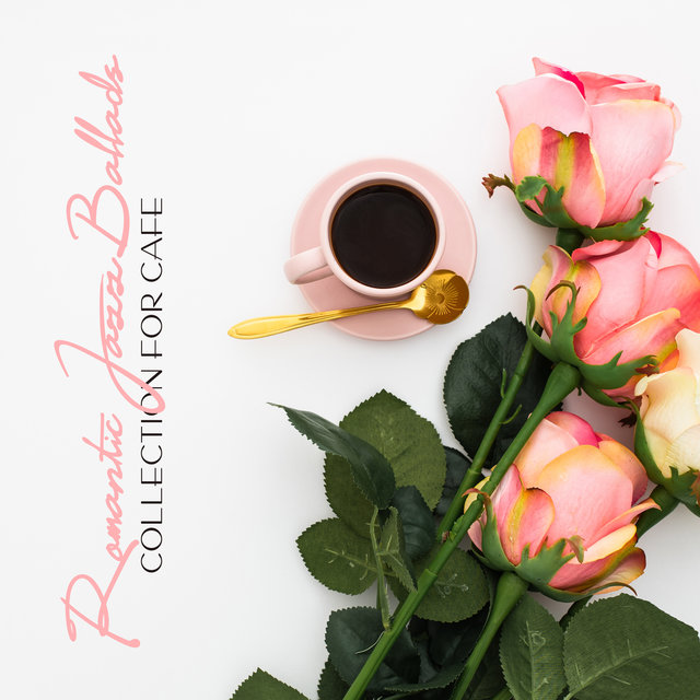 Romantic Jazz Ballads Collection for Cafe: Edition 2020