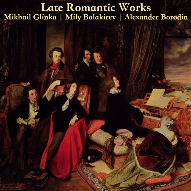 Late Romantic Works: Glinka, Balakirev and Borodin