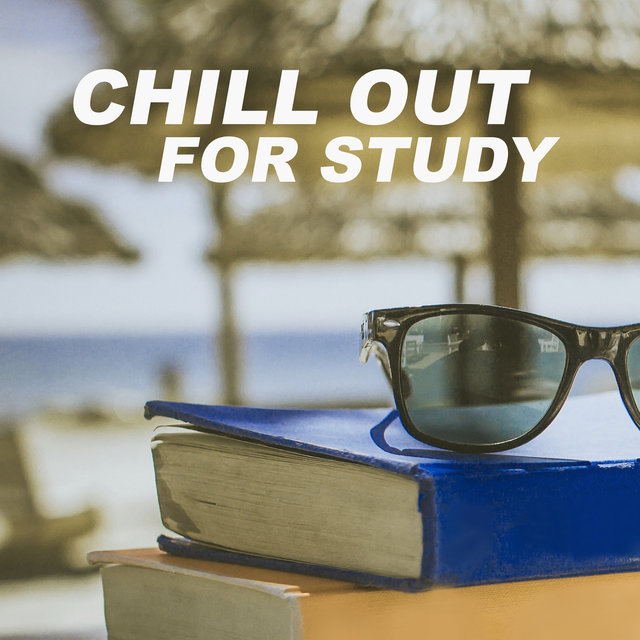 Chill Out for Study – Chillout Music for Learning, Reading, Study, Relax & Chill