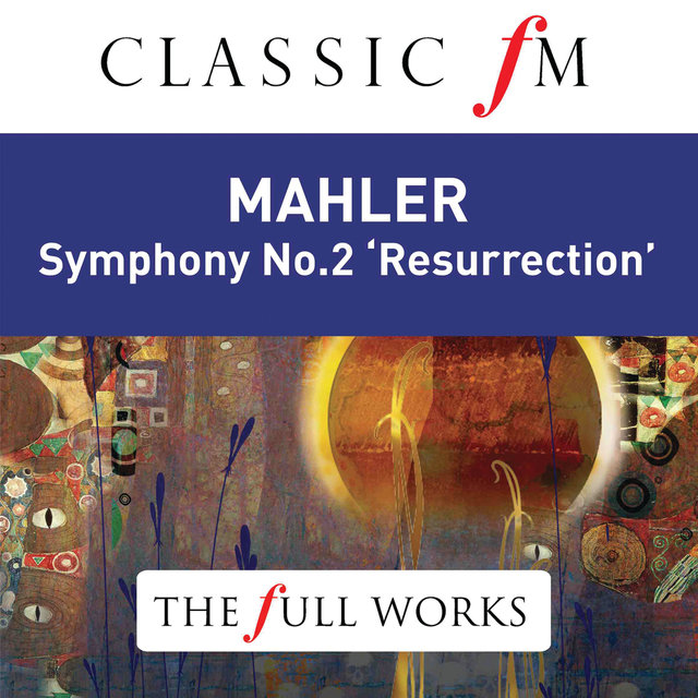 Mahler: Symphony No. 2 'Resurrection' (Classic FM: The Full Works)