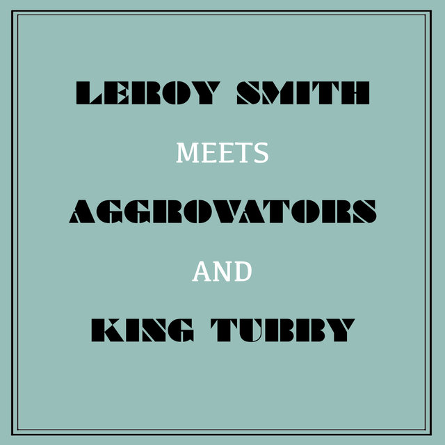 Leroy Smart Meets Aggrovators & King Tubby
