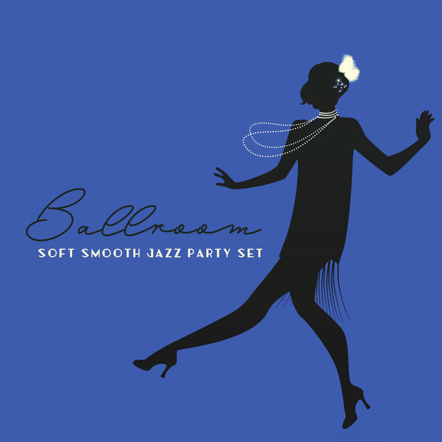 Ballroom Soft Smooth Jazz Party Set: 2020 Instrumental Jazz for Elegant Party. Vintage Lounge Music, Swing Dance Sounds