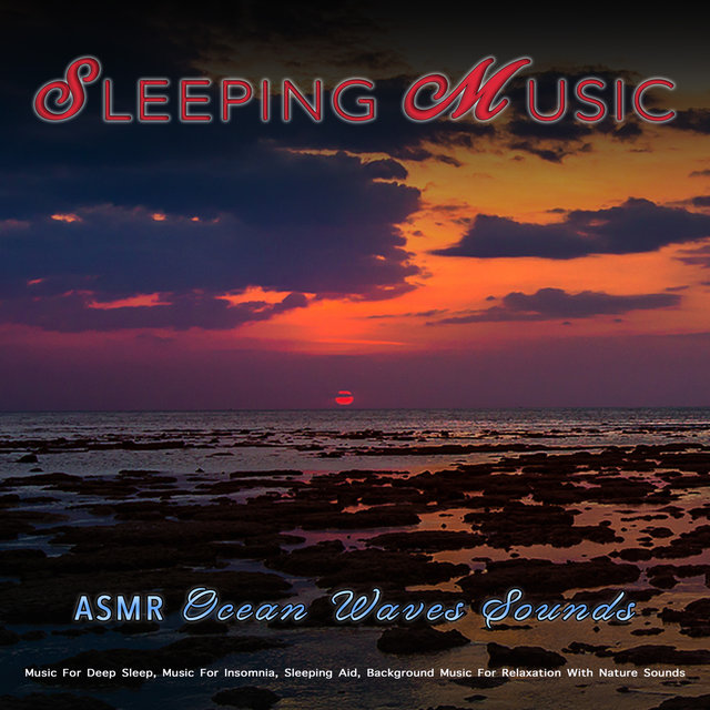 Sleeping Music: Asmr Ocean Waves Sounds and Music For Deep Sleep, Music For Insomnia, Sleeping Aid, Background Music For Relaxation With Nature Sounds