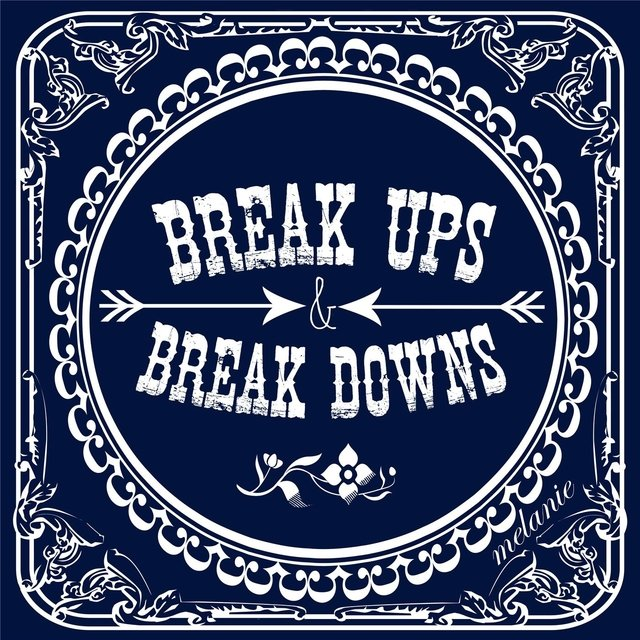 Break Ups & Break Downs