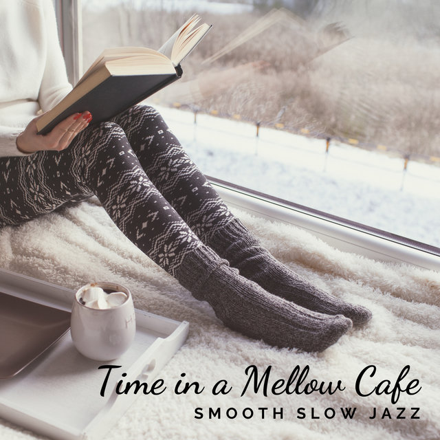 Time in a Mellow Café – Relaxing Smooth and Slow Jazz to Drink Coffee or Read a Book