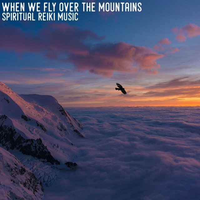 When We Fly over the Mountains (Spiritual Reiki Music)
