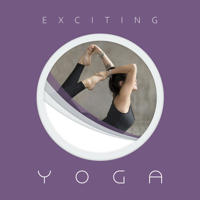 Exciting Yoga - Meditation Music Zone, Spiritual Ambient Yoga, Full Concentration, Pure Mind, Creative Energy, Zen Lounge, Yoga Practice, Tranquil Peace