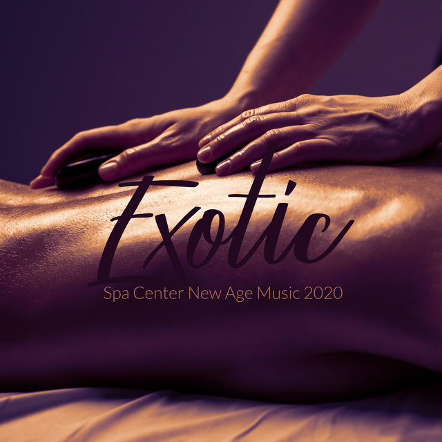 Exotic Spa Center New Age Music 2020 - Relaxing Sounds for Spa, Wellness, Massage, Deep Harmony, Zen, Relaxing Music Therapy
