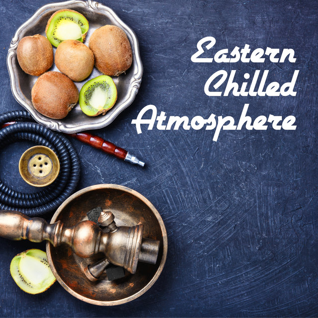 Eastern Chilled Atmosphere - Chillout Mix, Easy Listening, Rest & Relax