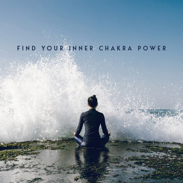 Find Your Inner Chakra Power - New Age Astral Music Collection Which is Perfect as a Background for Meditation, Yoga and Spiritual Journey Deep Inside Yourself