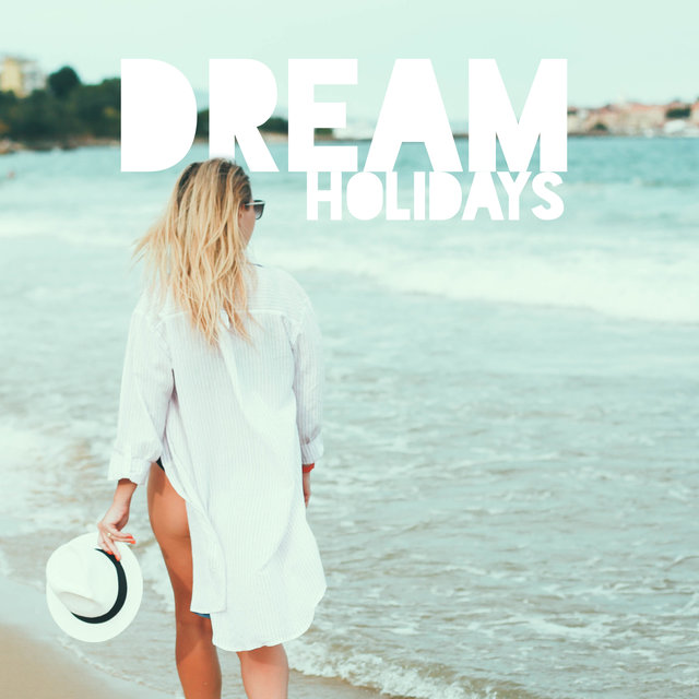 Dream Holidays – Relaxing Music, Party Vibes, Sunny Days, Ibiza Lounge Music