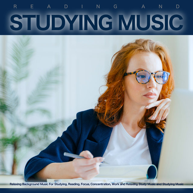 Reading and Studying Music: Relaxing Background Music For Studying, Reading, Focus, Concentration, Work and Relaxing Study Music and Studying Music
