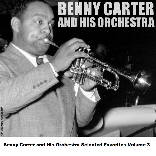 Benny Carter and His Orchestra Selected Favorites Volume 3
