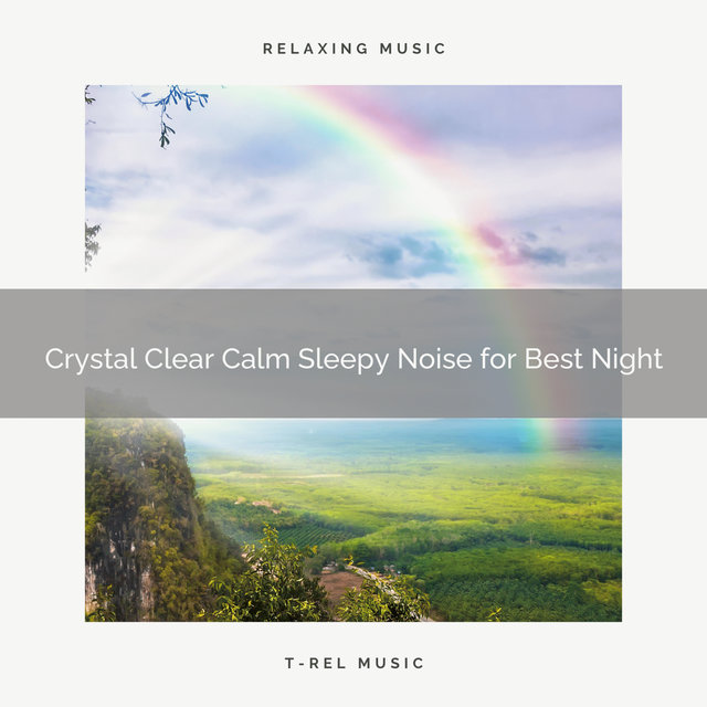 0001 Crystal Clear Calm Sleepy Noise for Best Night