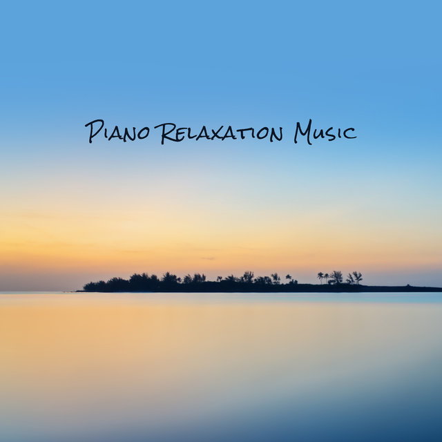 Piano Relaxation Music - 15 Music Compositions to Rest, Calm Down, Relax, Stress Relief and Deep Reassure