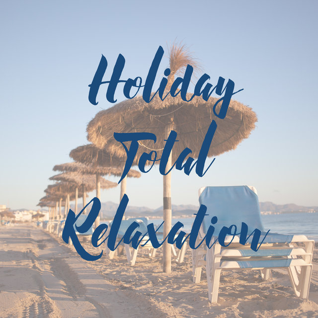 Holiday Total Relaxation - Chill Out Music for Relaxation, Lounge Chill, Party Chill, Deep Harmony, Summer Club Beats