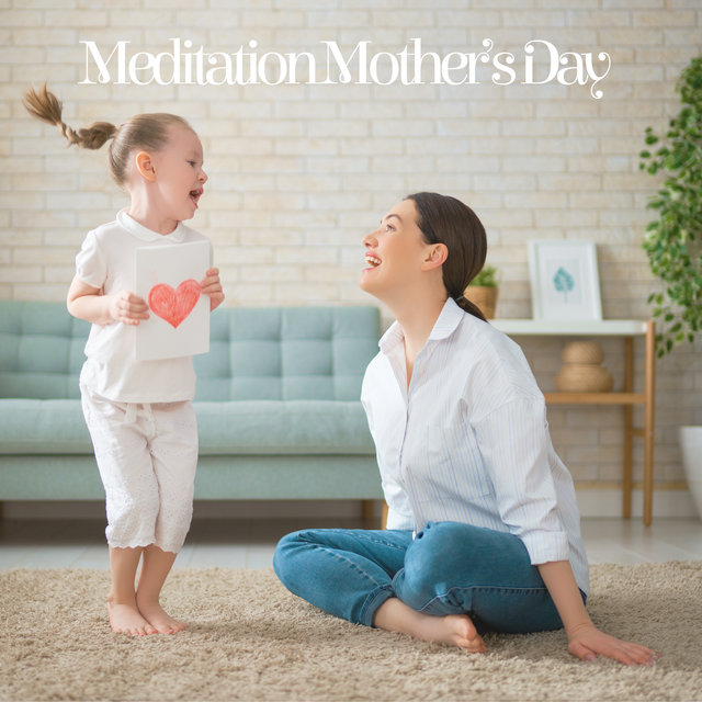Meditation Mother's Day – Meditative New Age Collection for Mothers to Take a Deep Breath and Relax