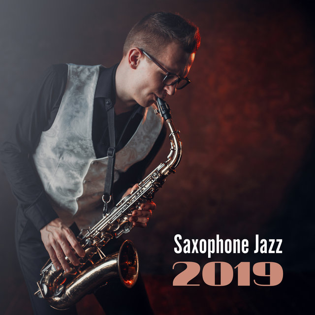 Saxophone Jazz 2019: Collection of 15 Best Smooth Jazz Songs with Saxophone Sensual Melodies