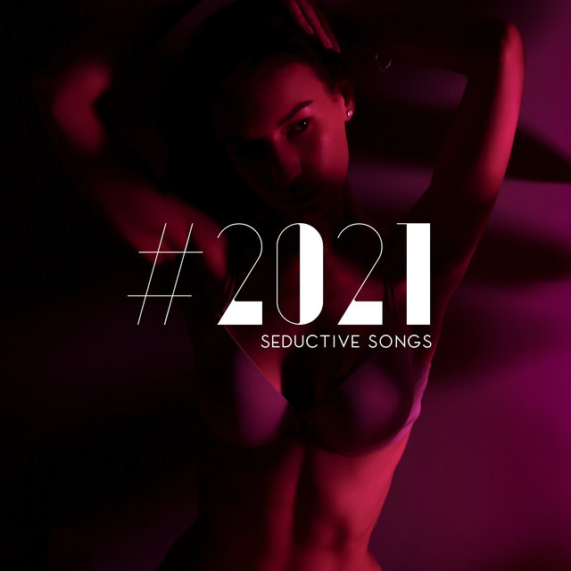 #2021 Seductive Soongs: Erotic Music for Sex, Making Love Background Music, Sensual Massage, Sexy Songs for Lovers, Tantric Sex