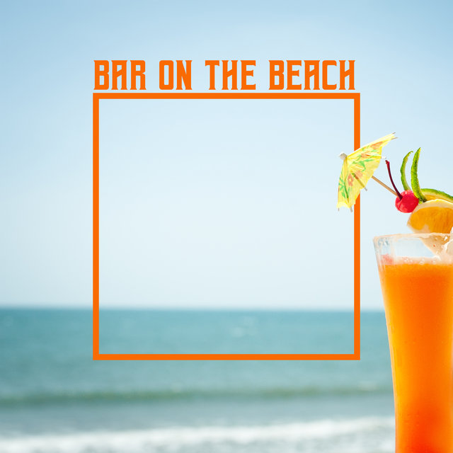 Bar on the Beach (Ibiza Chill Out Unique Collection)