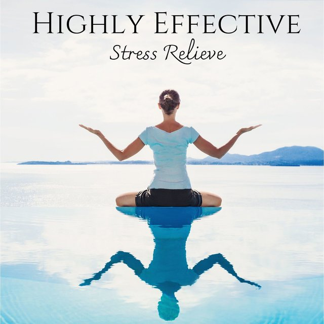 Highly Effective Stress Relieve: Calming Sounds for Calm Mind, Meditation, Sleep and Yoga Music