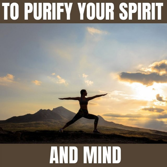 To Purify Your Spirit and Mind