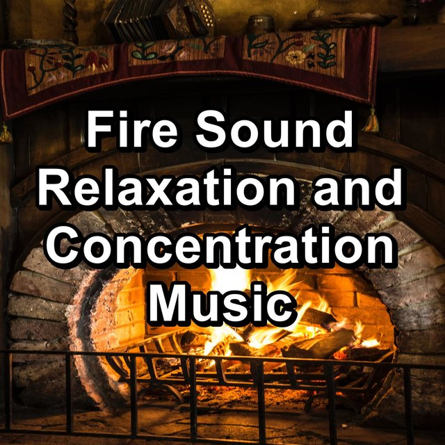 Fire Sound Relaxation and Concentration Music