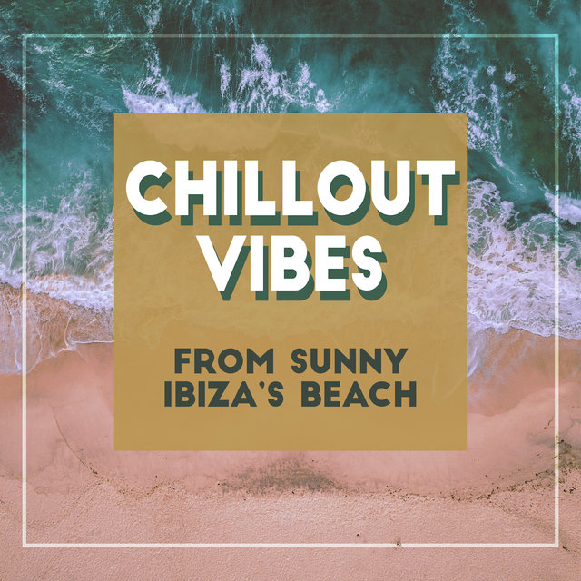 Chillout Vibes from Sunny Ibiza's Beach: Soft Ambient & Deep Relaxing Beats, Sounds of Relaxation, Rest & Calm Down, Best Electro Chill Out 2019