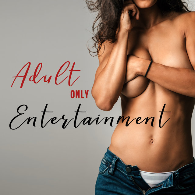 Adult Only Entertainment: Sexy and Romantic Jazz Music for Love Making