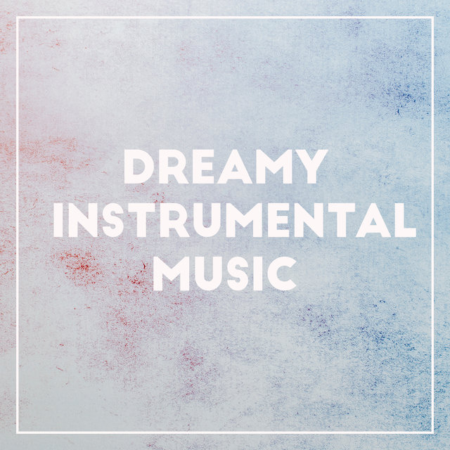 Dreamy Instrumental Music: Sleep Much Better And Wake Up Completely Rested With These 15 Gentle Pieces