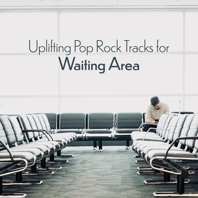 Uplifting Pop Rock Tracks for Waiting Area - Stress-Reducing Music for Waiting Room in an Office, Airport or Institution