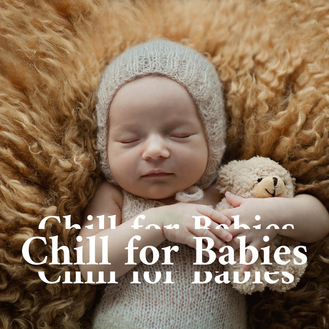 Chill for Babies: Relaxing Vibes for Sleeping, Soothing and Calming Your Baby