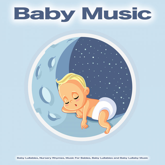 Baby Music: Baby Lullabies, Nursery Rhymes, Music For Babies, Baby Lullabies and Baby Lullaby Music